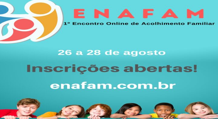 Evento: 1º ENCONTRO ONLINE DE ACOLHIMENTO FAMILIAR (Enafam)