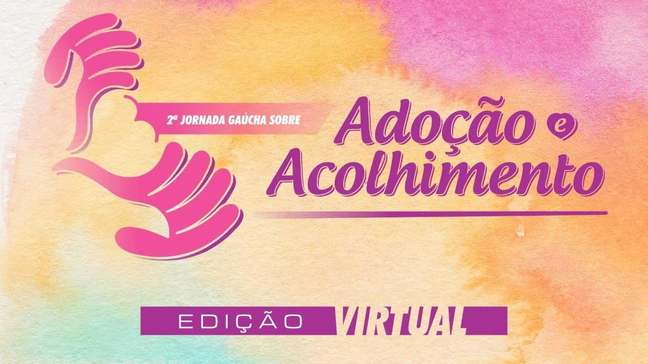2ª Jornada Gaúcha sobre Adoção e Acolhimento – Edição Virtual