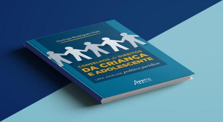 """Juiz Rodrigo Rodrigues Dias lança o livro """"Conselhos de Direitos da Criança e Adolescente: uma Análise Político-Jurídica"""""""