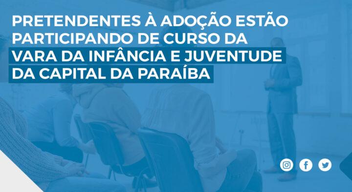 Pretendentes à Adoção estão participando de curso da Vara da Infância e Juventude da Capital da Paraíba