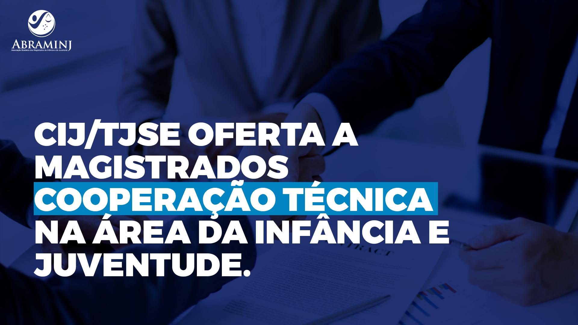 CIJ/TJSE oferta a magistrados cooperação técnica na área da infância e juventude