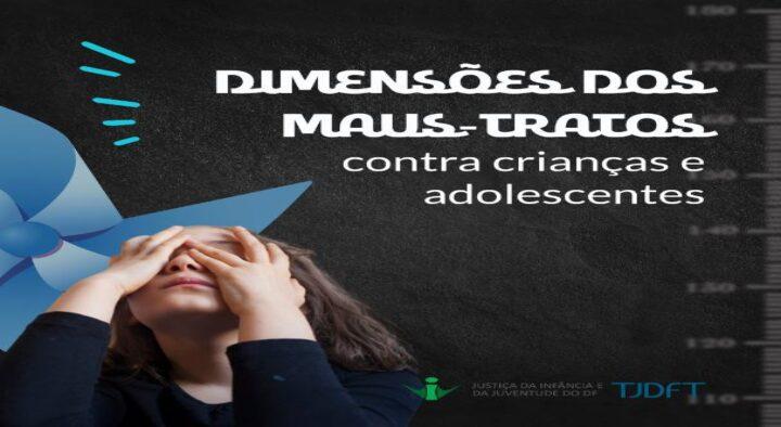 VIJ-DF fala sobre as dimensões dos maus-tratos contra crianças