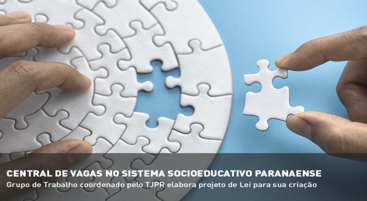 Grupo de Trabalho Coordenado pelo TJPR elabora Projeto de Lei para criação de central de vagas no sistema socioeducativo